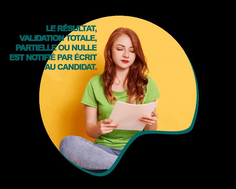 Le résultat, validation totale, partielle ou nulle est notifié par écrit au candidat.